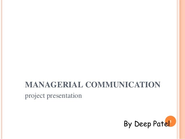 MANAGERIAL COMMUNICATION By Deep Patel1 project presentation