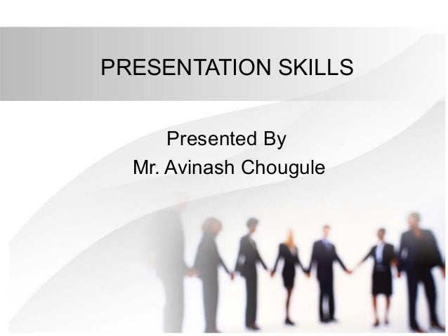 PRESENTATION SKILLS Presented By Mr. Avinash Chougule