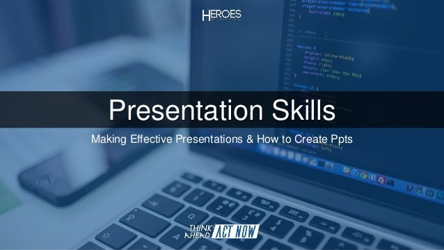 Presentation Skills Making Effective Presentations & How to Create Ppts