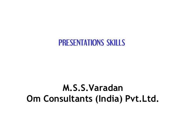 PRESENTATIONS SKILLS       M.S.S.VaradanOm Consultants (India) Pvt.Ltd.