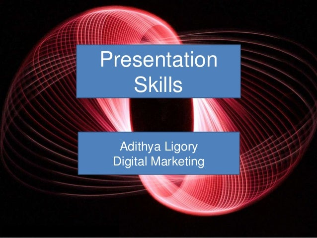 PresentationSkillsAdithya LigoryDigital Marketing