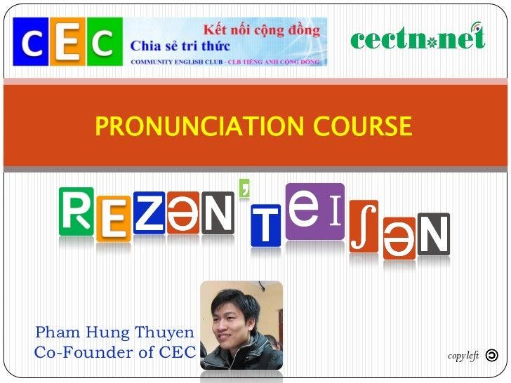 PRONUNCIATION COURSEPham Hung ThuyenCo-Founder of CEC            copyleft