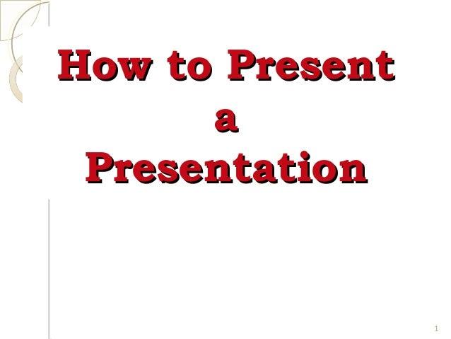 How to Present a Presentation  1