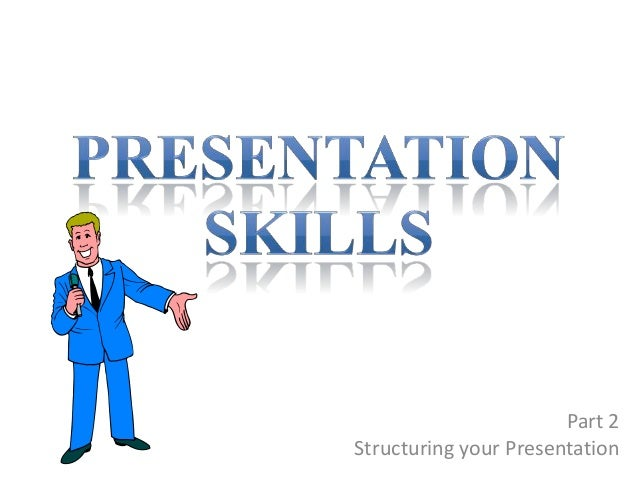 Part 2 Structuring your Presentation