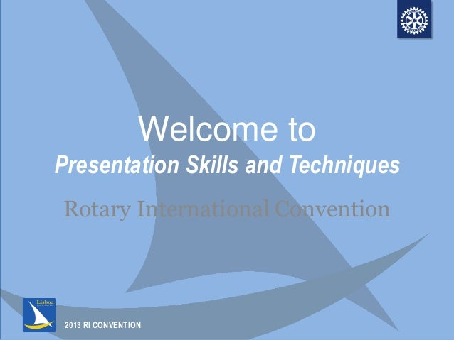 2013 RI CONVENTIONWelcome toPresentation Skills and TechniquesRotary International Convention