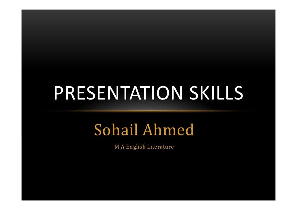 PRESENTATION SKILLS    Sohail Ahmed      M.A English Literature