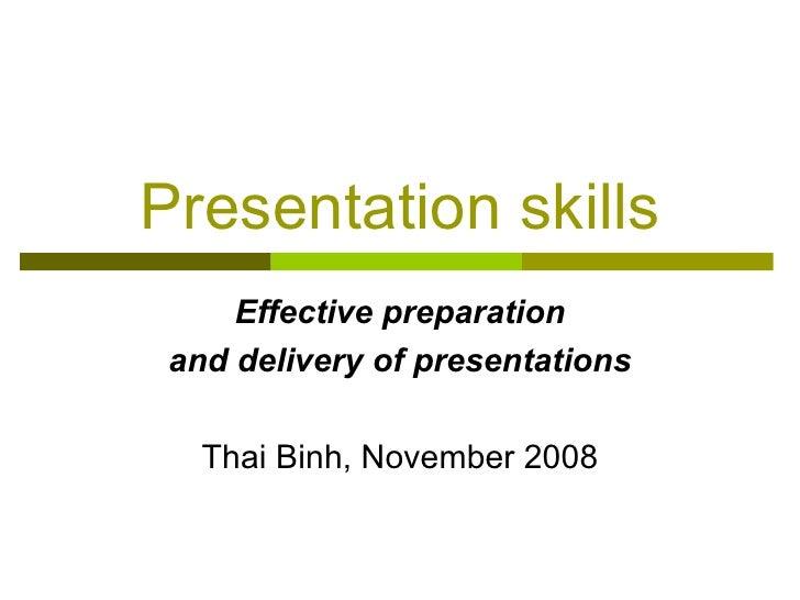 Presentation skills Effective preparation and delivery of presentations Thai Binh, November 2008
