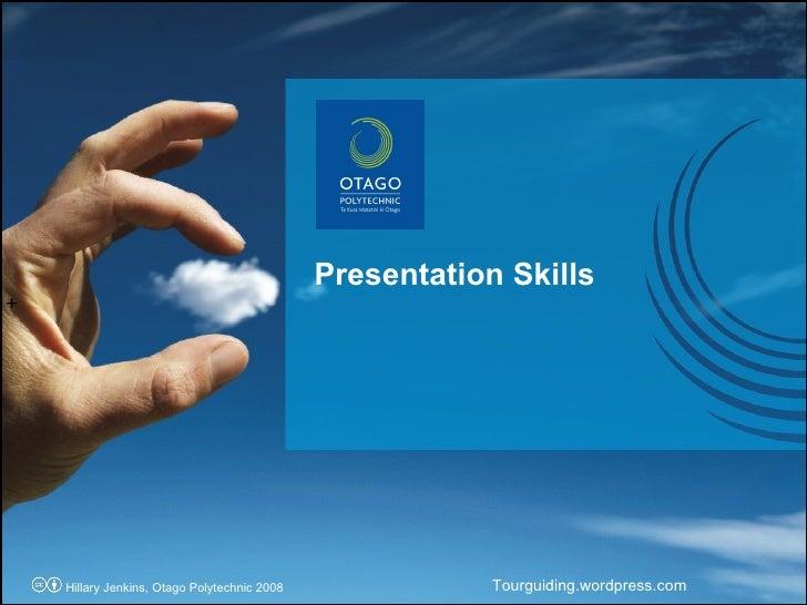 Presentation Skills + Tourguiding.wordpress.com Hillary Jenkins, Otago Polytechnic 2008