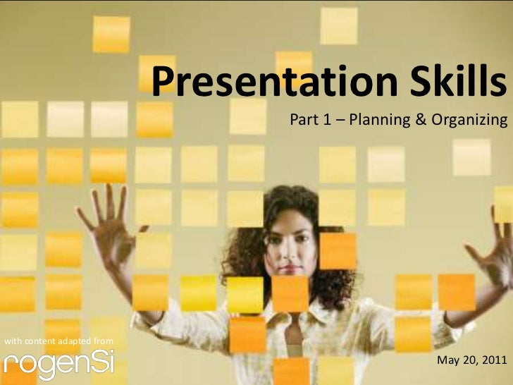 Presentation Skills                                   Part 1 – Planning & Organizingwith content adapted from             ...