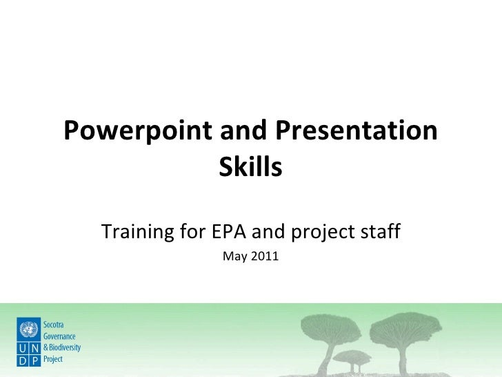 Powerpoint and Presentation           Skills  Training for EPA and project staff               May 2011
