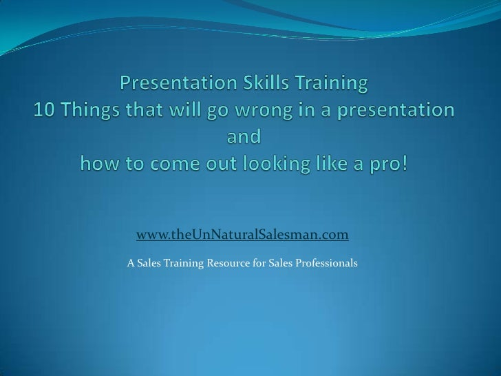 Presentation Skills Training10 Things that will go wrong in a presentation and how to come out looking like a pro!<br />ww...