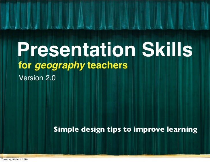 Presentation Skills              for geography teachers              Version 2.0                             Simple design...