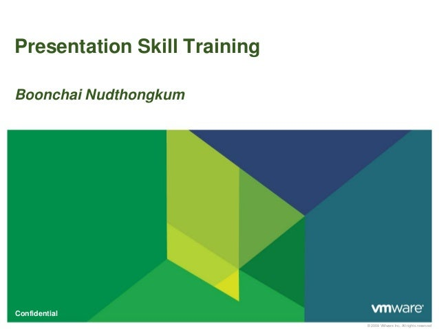 © 2009 VMware Inc. All rights reserved Confidential Presentation Skill Training Boonchai Nudthongkum