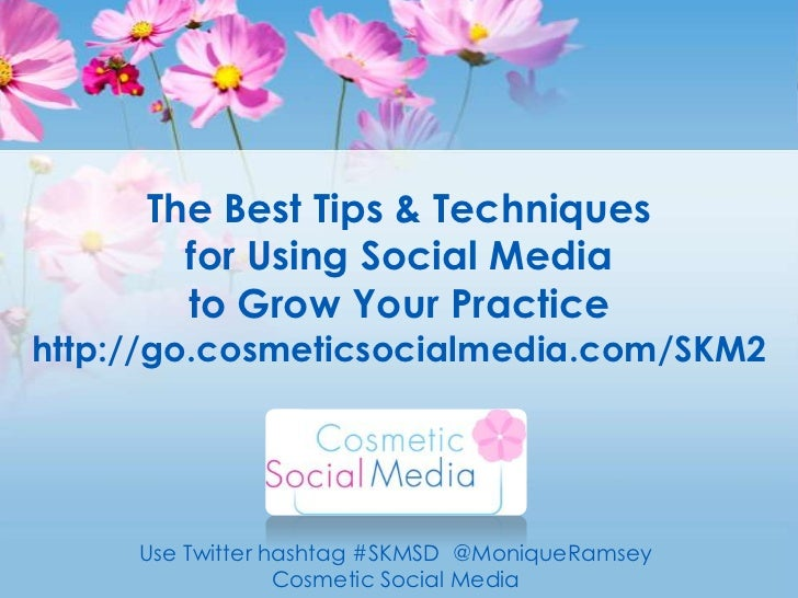 The Best Tips & Techniquesfor Using Social Media to Grow Your Practicehttp://go.cosmeticsocialmedia.com/SKM2<br />Use Twit...