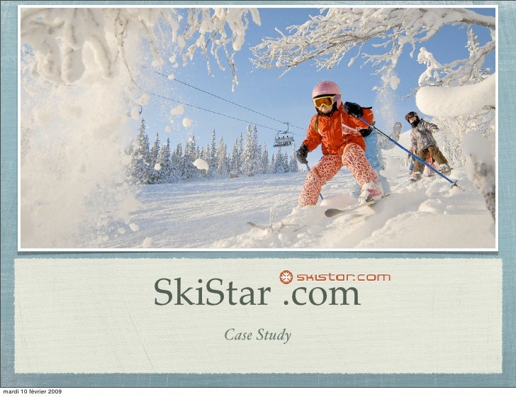 SkiStar .com                             Case Study   mardi 10 février 2009
