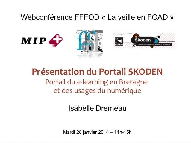 Webconférence FFFOD « La veille en FOAD »  Présentation du Portail SKODEN Portail du e-learning en Bretagne et des usages ...