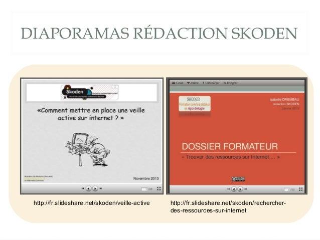 DIAPORAMAS RÉDACTION SKODEN  http://fr.slideshare.net/skoden/veille-active  http://fr.slideshare.net/skoden/rechercherdes-...