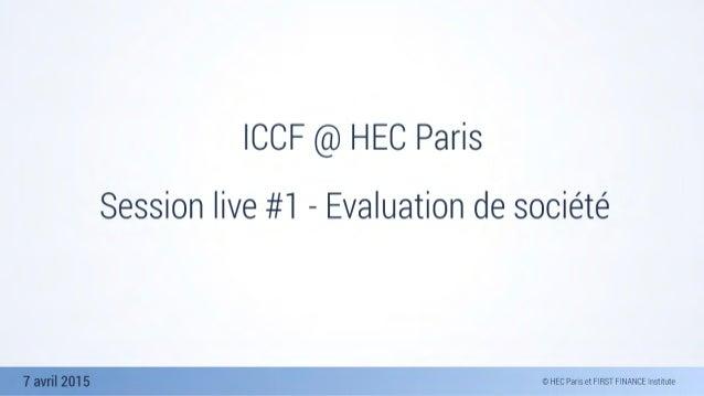 7 avril 2015 ICCF @ HEC Paris Session live #1 - Evaluation de société