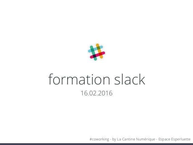 formation slack 16.02.2016 #coworking - by La Cantine Numérique - Espace Esperluette
