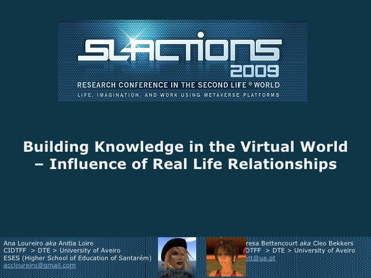 Building Knowledge in the Virtual World – Influence of Real Life Relationships Ana Loureiro  aka  Anitia Loire CIDTFF  > D...