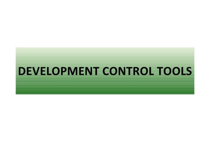 DEVELOPMENT CONTROL TOOLS