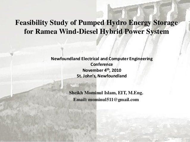 Feasibility Study of Pumped Hydro Energy Storage for Ramea Wind-Diesel Hybrid Power System Sheikh Mominul Islam, EIT, M.En...