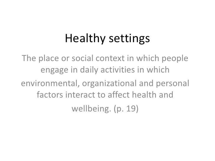 Healthy settings<br />The place or social context in which people engage in daily activities in which<br />environmental, ...