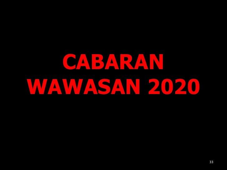 cabaran wawasan 2020 Mengenengahkan wawasan 2020 sebagai pembentukan agenda melalui   wawasan 2020 menggariskan sembilan cabaran yang perlu dihadapi untuk.