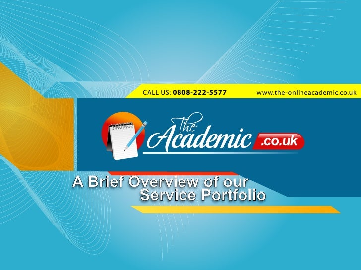 CALL US: 0808-222-5577   www.the-onlineacademic.co.ukA Brief Overview of our         Service Portfolio