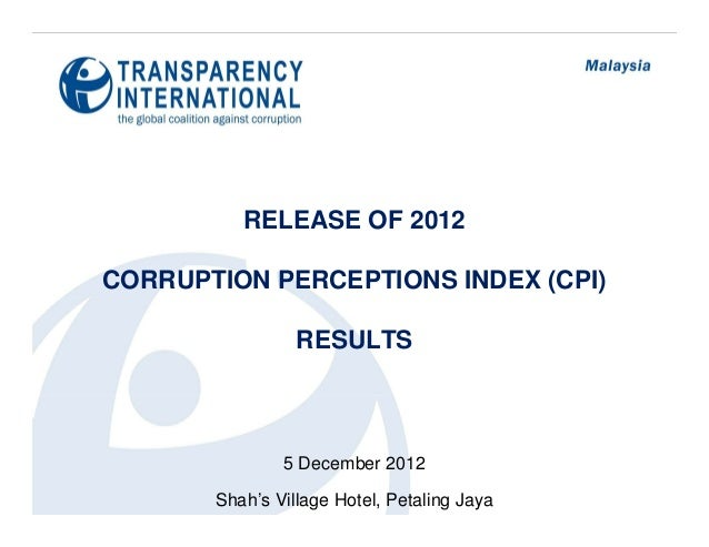 RELEASE OF 2012CORRUPTION PERCEPTIONS INDEX (CPI)                 RESULTS               5 December 2012       Shah's Villa...