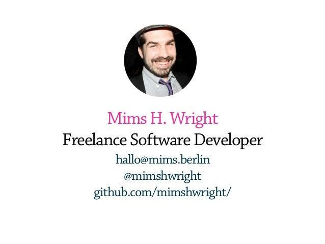 MimsH.Wright FreelanceSoftwareDeveloper hallo@mims.berlin @mimshwright github.com/mimshwright/