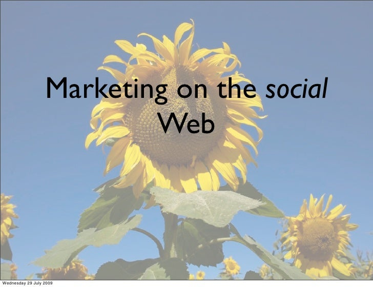 Marketing on the social                           Web    Wednesday 29 July 2009