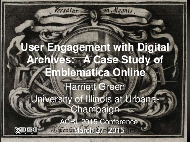 User Engagement with Digital Archives: A Case Study of Emblematica Online Harriett Green University of Illinois at Urbana-...