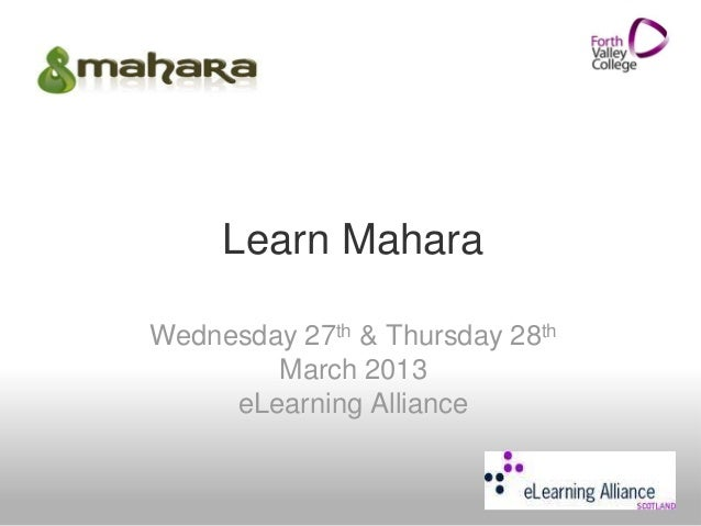 Learn Mahara Wednesday 27th & Thursday 28th March 2013 eLearning Alliance