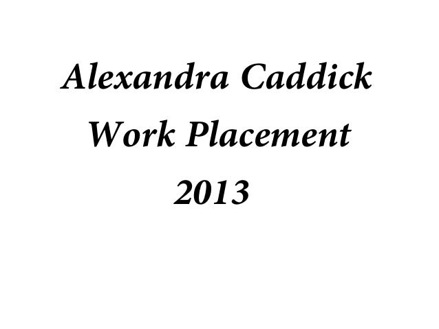 Alexandra CaddickWork Placement2013
