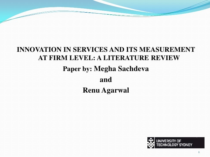 INNOVATION IN SERVICES AND ITS MEASUREMENT AT FIRM LEVEL: A LITERATURE REVIEW<br />Paper by: Megha Sachdeva<br />and      ...