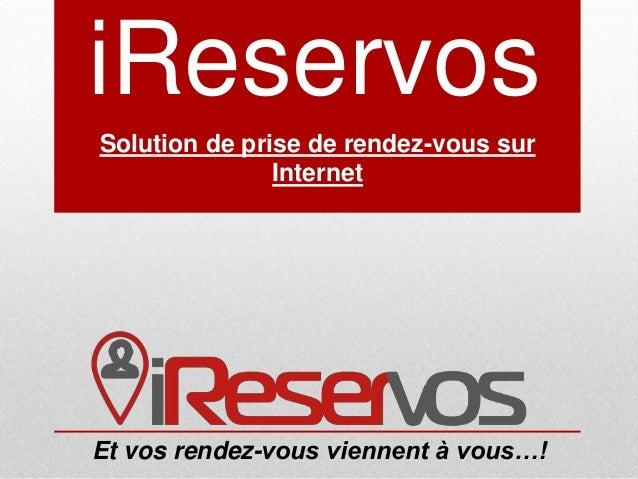 iReservos Solution de prise de rendez-vous sur Internet Et vos rendez-vous viennent à vous…!
