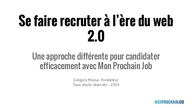 Se faire recruter à l'ère du web  2.0  Une approche différente pour candidater  efficacement avec Mon Prochain Job  Grégor...