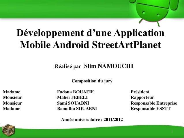 Développement d'une Application Mobile Android StreetArtPlanet Composition du jury Madame Fadoua BOUAFIF Président Monsieu...