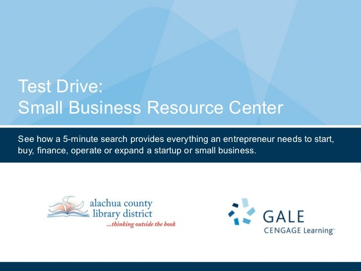 Test Drive: Small Business Resource Center See how a 5-minute search provides everything an entrepreneur needs to start, b...