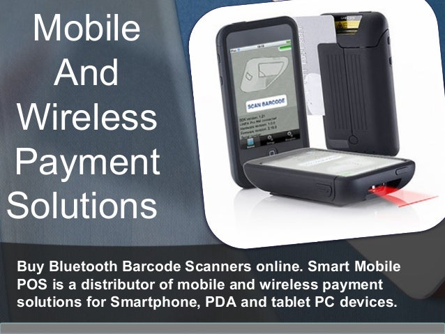 Mobile And Wireless Payment Solutions Buy Bluetooth Barcode Scanners online. Smart Mobile POS is a distributor of mobile a...