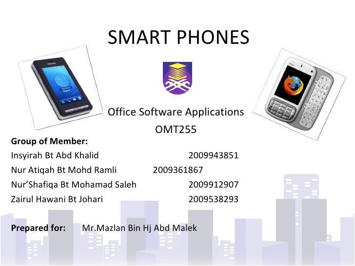 SMART PHONES Office Software Applications OMT255 Group of Member: Insyirah Bt Abd Khalid 2009943851 Nur Atiqah Bt Mohd Ram...