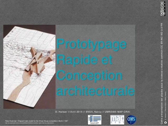 D.Hanser//Février2015//ENSA_Nancy Prototypage Rapide et Conception architecturale D. Hanser // Avril 2015 // ENSA_Nancy //...