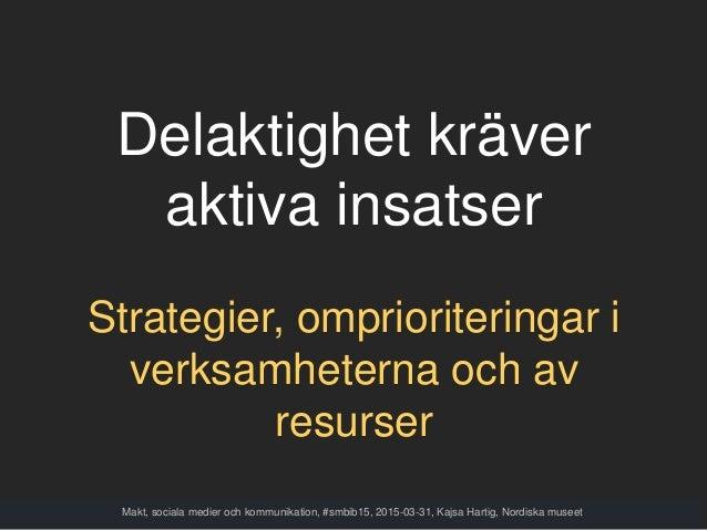 Delaktighet kräver aktiva insatser Strategier, omprioriteringar i verksamheterna och av resurser Makt, sociala medier och ...