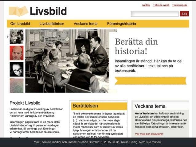 Makt, sociala medier och kommunikation, #smbib15, 2015-03-31, Kajsa Hartig, Nordiska museet