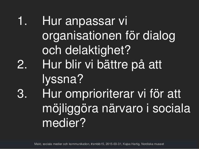 1. Hur anpassar vi organisationen för dialog och delaktighet? 2. Hur blir vi bättre på att lyssna? 3. Hur omprioriterar vi...
