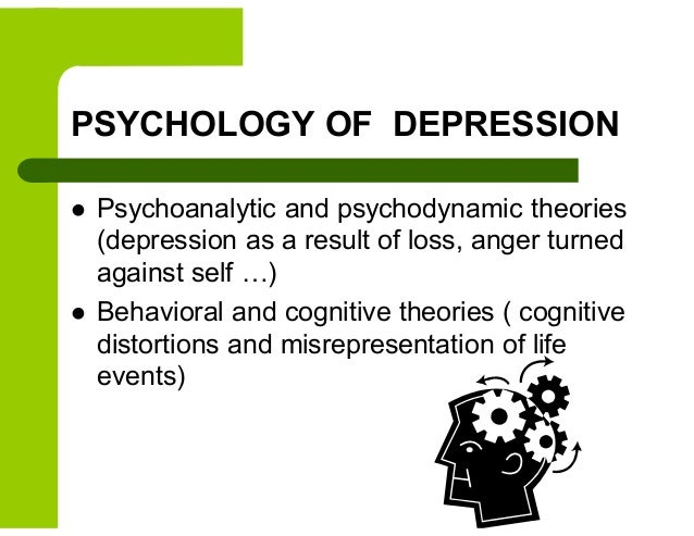 theories of depression Psychological theories of depression 23 mar depression is an illness that presents an individual with a desolate mood, a loss of interest and pleasure, feelings of guilt or low self worth, disrupted sleep pattern or appetite, a loss of energy and poor concentration.