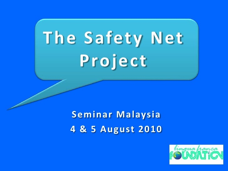 The Safety Net Project<br />Seminar Malaysia <br />4 & 5 August 2010<br />