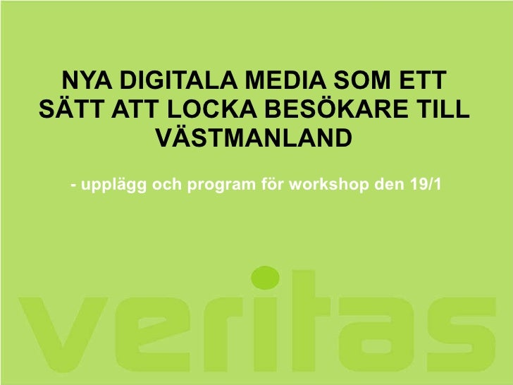 NYA DIGITALA MEDIA SOM ETT SÄTT ATT LOCKA BESÖKARE TILL VÄSTMANLAND - upplägg och program för workshop den 19/1