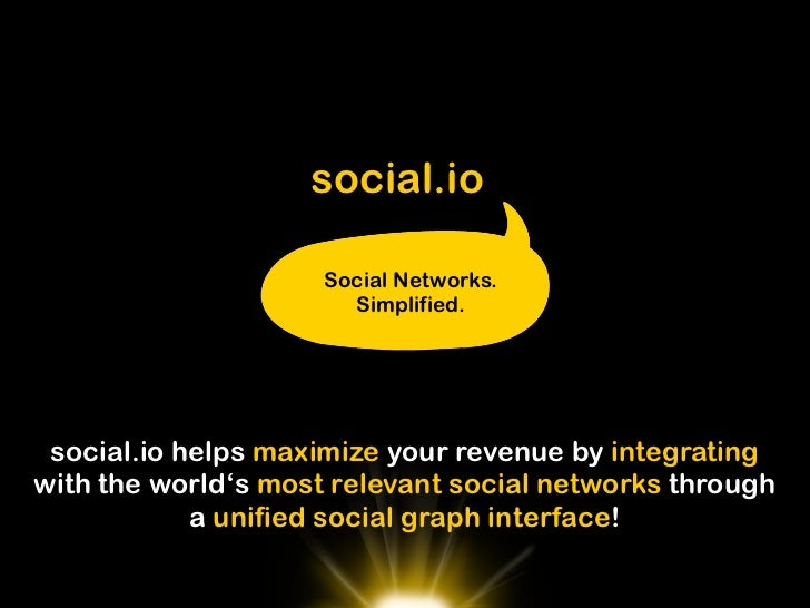 social.io                     Social Networks.                       Simplified. social.io helps maximize your revenue by ...